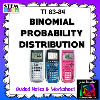 AP Statistics Binomial Probability Distribution TI 83 84 Plus WorksheetEasy to follow handout helps you teach your students how to to find Binomial Probabilities on the TI 83 Plus and TI 84 Plus Graphing Calculators.   The handout is a concise 2 page guide with examples.