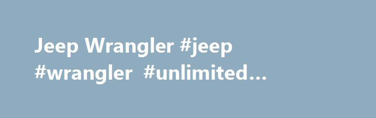 Jeep Wrangler #jeep #wrangler #unlimited #wheelbase http://lesotho.remmont.com/jeep-wrangler-jeep-wrangler-unlimited-wheelbase/  # Jeep Wrangler ginal military Jeep, the legendary 4×4 that transported World War II soldiers and supplies over very rough terrain. Since then, the Wrangler's off-road prowess and tough-guy image have never wavered. The Wrangler has never been the most civilized vehicle on the planet. But Jeep has attempted to make the latest-generation Wrangler more livable, and…