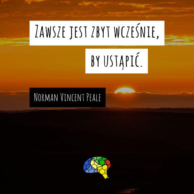 """""""Zawsze jest zbyt wcześnie, by ustąpić."""" ~Norman Vincent Peale  #brainMorning"""