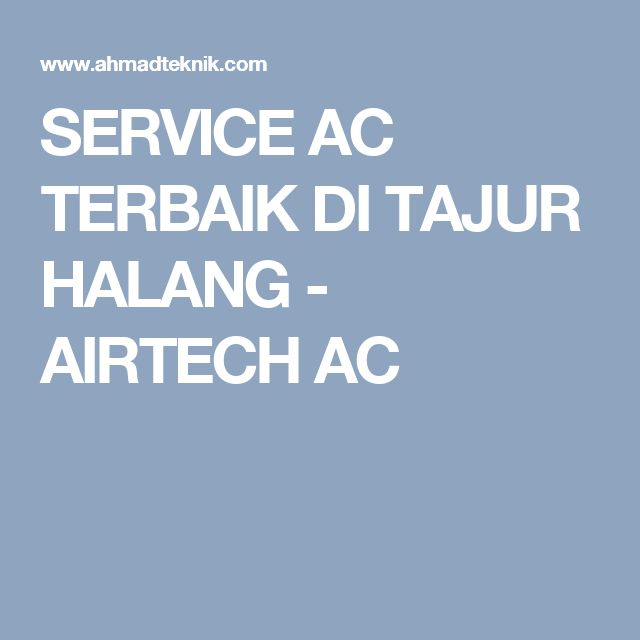 SERVICE AC TERBAIK DI TAJUR HALANG - AIRTECH AC
