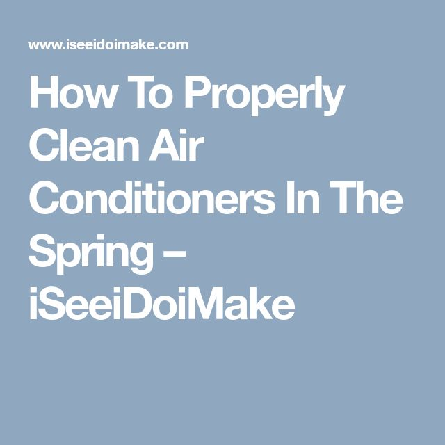 How To Properly Clean Air Conditioners In The Spring – iSeeiDoiMake