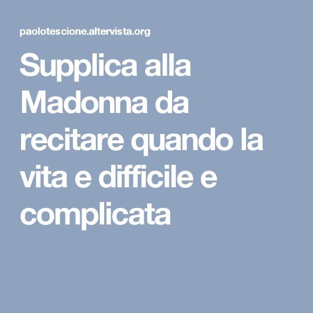 Supplica alla Madonna da recitare quando la vita e difficile e complicata