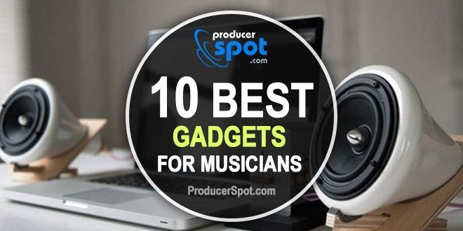 Top 10 Must Have Gadgets for Musicians | ProducerSpot