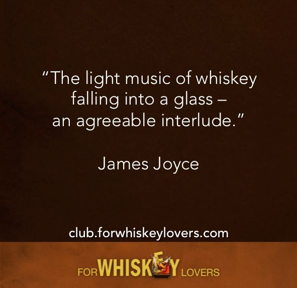 The light music of whiskey falling into a glass- an agreeable interlude ~James Joyce | ForWhiskeyLovers.com #whiskylover #whiskeylover
