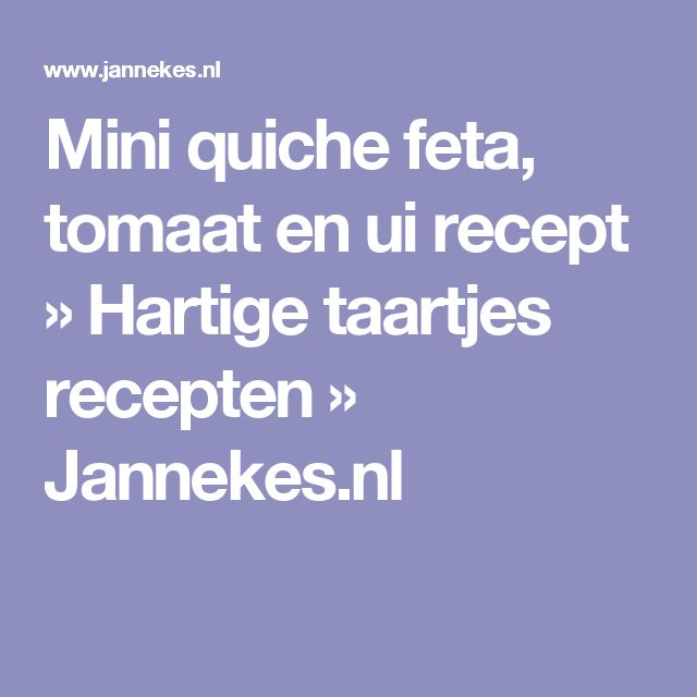 Mini quiche feta, tomaat en ui recept » Hartige taartjes recepten » Jannekes.nl