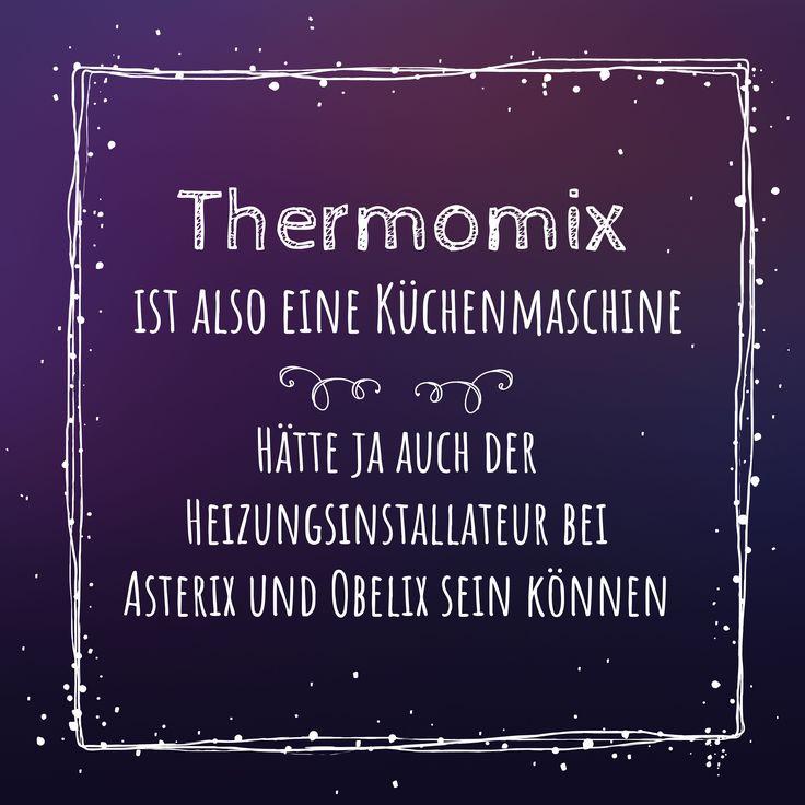 Thermomix ist also eine Küchenmaschine. Hätte ja auch der Heizungsinstallateur bei Asterix und Obelix sein können.