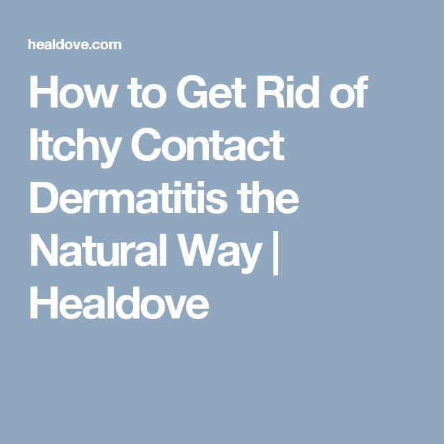 How to Get Rid of Itchy Contact Dermatitis the Natural Way | Healdove