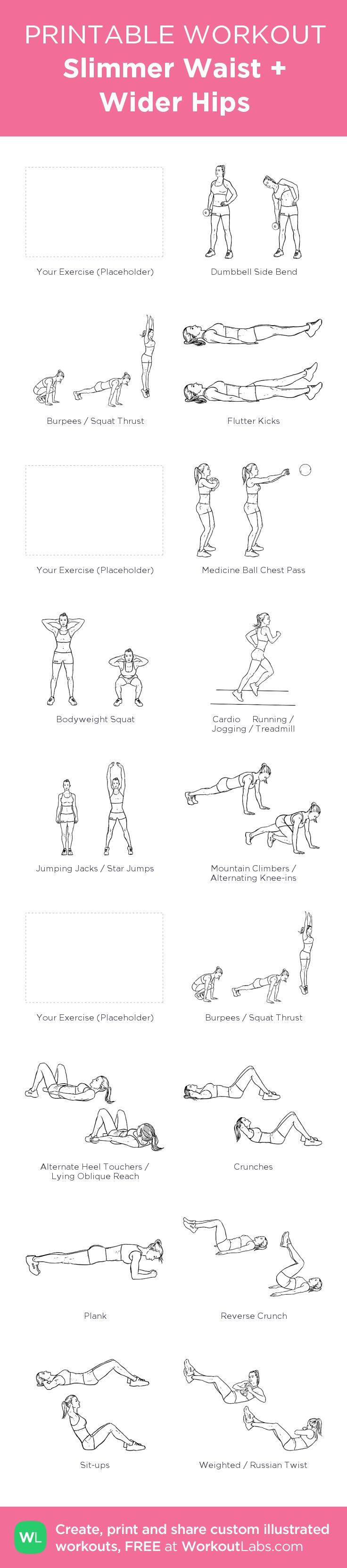 Slimmer Waist + Wider Hips: my visual workout created at WorkoutLabs.com • Click through to customize and download as a FREE PDF! #customworkout
