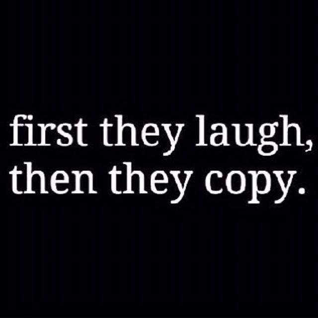 First they laugh, then they copy (Quote).