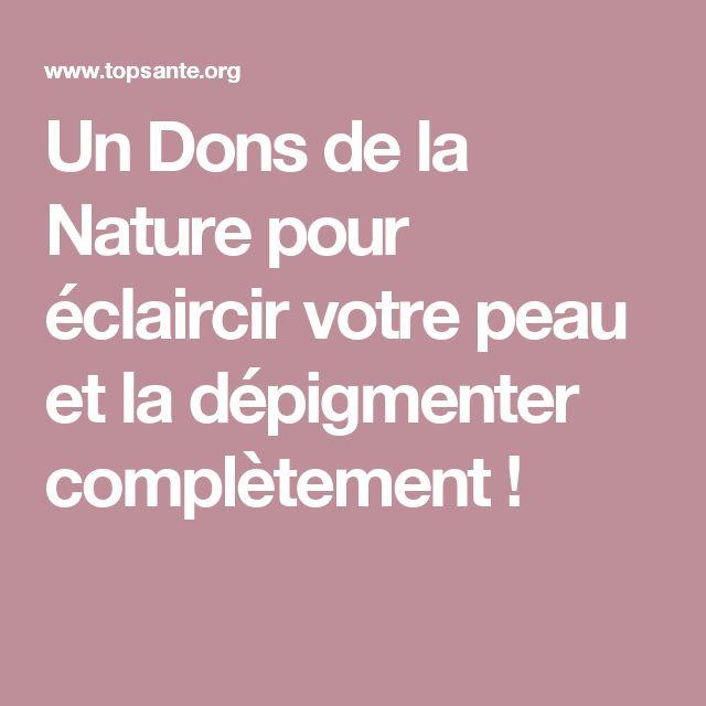 Un Dons de la Nature pour éclaircir votre peau et la dépigmenter complètement !