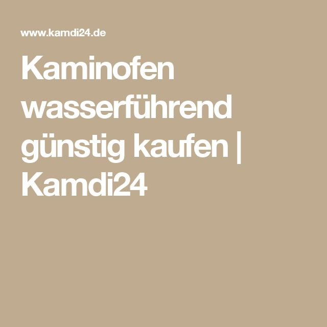 Kaminofen wasserführend günstig kaufen | Kamdi24