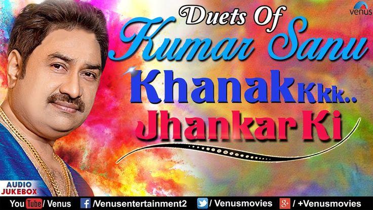 awesome Duets Of Kumar Sanu : Khanak Jhankar Ki | 90's Best Romantic Songs | Audio Jukebox | Jhankar Beats