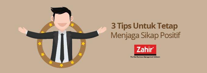 3 Tips untuk tetap menjaga sikap positif