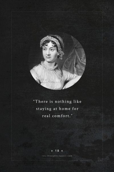 INTJ Thoughts Tumblr 18 - There is nothing like staying at home for real comfort. - jane austen (1775 – 1817)