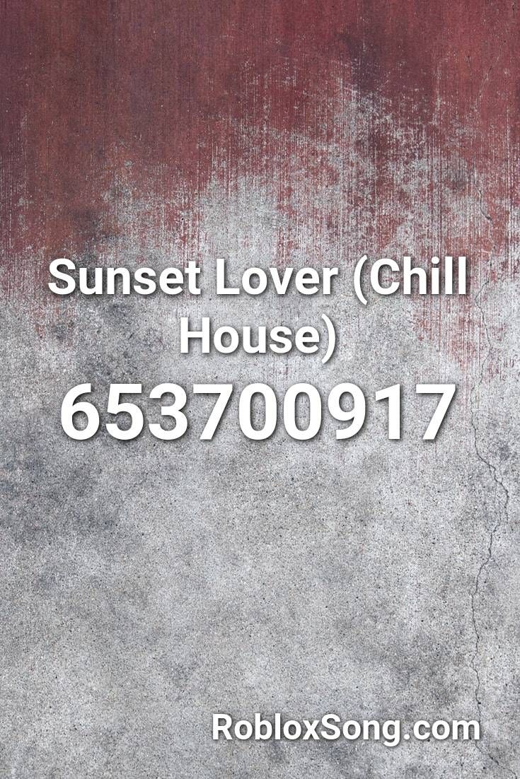 Sunset Lover Chill House Roblox Id Roblox Music Codes In 2020