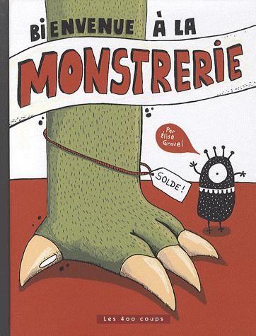 ÉLISE GRAVEL : Bienvenue à la monstrerie | Archambault.ca