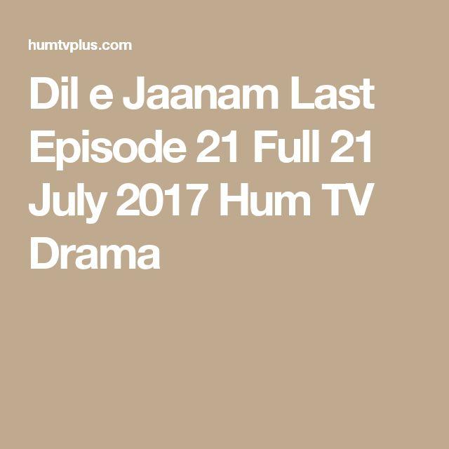 Dil e Jaanam Last Episode 21 Full 21 July 2017 Hum TV Drama