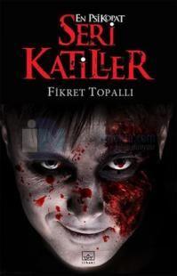 En Psikopat Seri Katiller - Fikret Topallı   - İthaki Yayınları