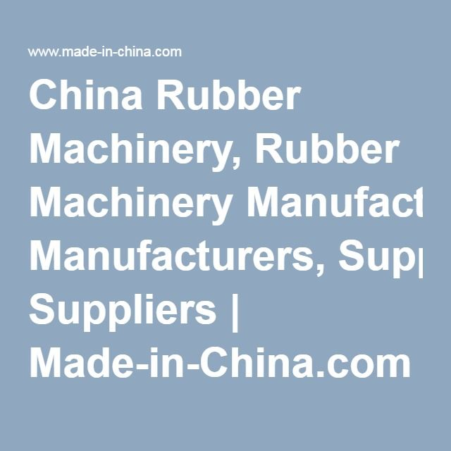 China Rubber Machinery, Rubber Machinery Manufacturers, Suppliers | Made-in-China.com
