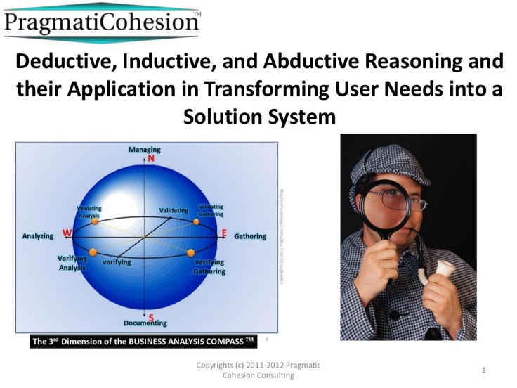 deductive-inductive-and-abductive-reasoning-and-their-application-in-transforming-user-needs-into-a-solution-system by Pragmatic Cohesion Consulting via Slideshare