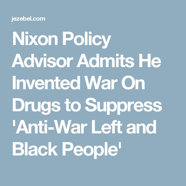 Nixon Policy Advisor Admits He Invented War On Drugs to Suppress 'Anti-War Left and Black People'