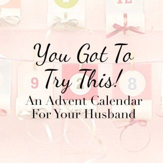 You Got To Try This! A Christmas Countdown for your marriage that is husband approved!