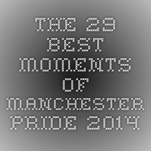 The 29 Best Moments Of Manchester Pride 2014