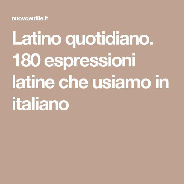 Latino quotidiano. 180 espressioni latine che usiamo in italiano