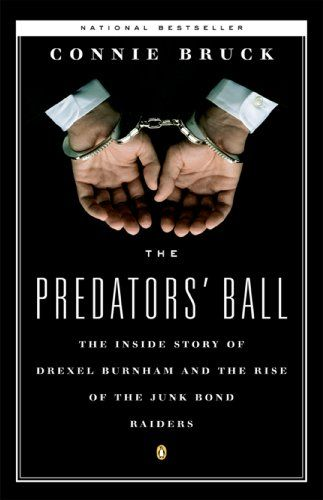 The Predators' Ball: The Inside Story of Drexel Burnham and the Rise of the JunkBond Raiders by Connie Bruck