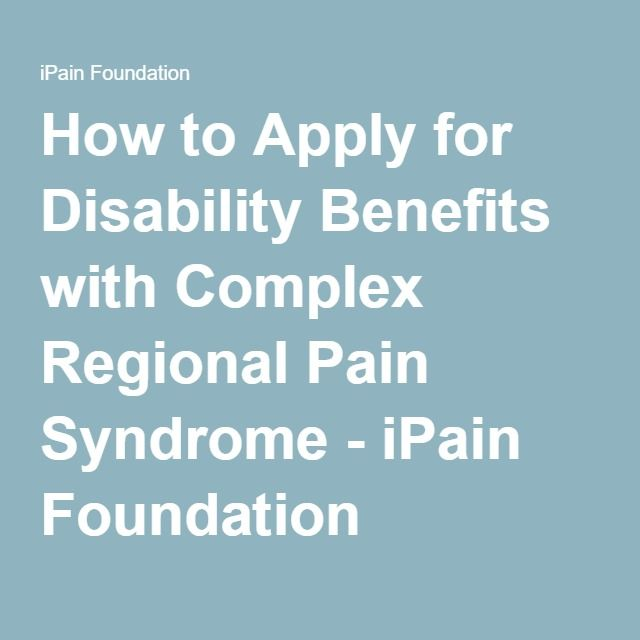 How to Apply for Disability Benefits with Complex Regional Pain Syndrome - iPain Foundation