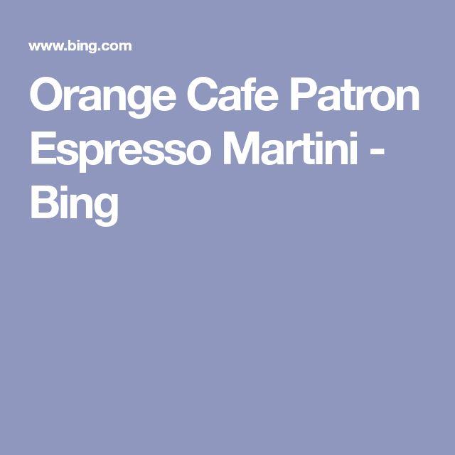 Orange Cafe Patron Espresso Martini - Bing