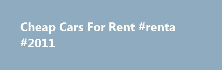 Cheap Cars For Rent #renta #2011 http://rental.remmont.com/cheap-cars-for-rent-renta-2011/  #economy car rentals # cheap cars for rent Search prices for 24 Hour Rent A Car, Avis, Budget, Dollar, Enterprise and Hertz. Save 35% or more. Find Los Angeles car rental deals and discounts on KAYAK.Find cheap rental cars. Let us help you make the most of your trip with a discount car hire or...