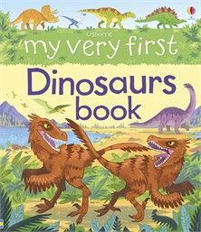 Usborne My Very First Dinosaurs Book.  They hunt! They eat! They fight! This charmingly illustrated book is a perfect way for little children to find out about dinosaurs and other prehistoric creatures.