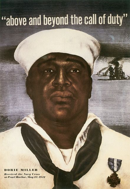 "WWII Navy Poster - honoring Doris ""Dorie"" Miller (October 12, 1919 – November 24, 1943), a cook in the USN noted for his bravery during the attack on Pearl Harbor on 7 December 1941. He was the first African American to be awarded the Navy Cross."