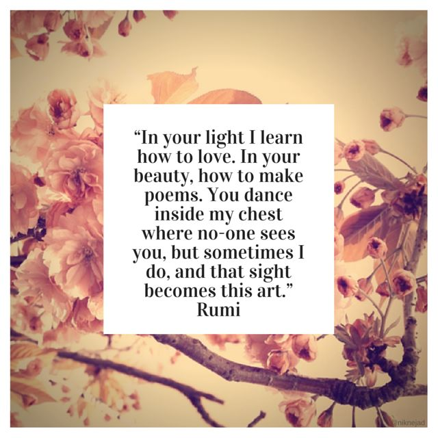 rumi love | In your light I learn how to love. In your beauty, how to make ...