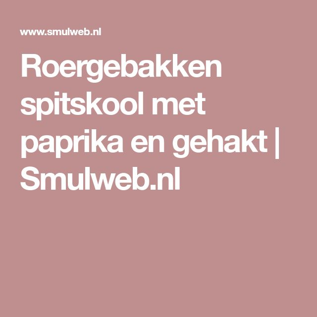 Roergebakken spitskool met paprika en gehakt | Smulweb.nl