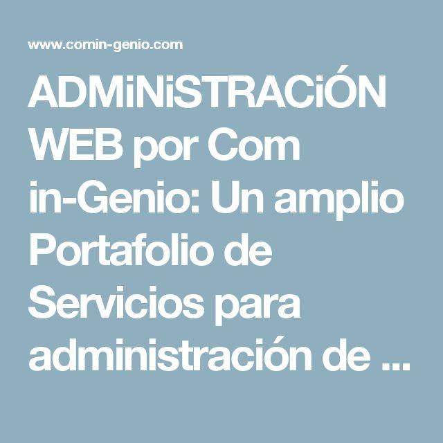 ADMiNiSTRACiÓN WEB por Com in-Genio: Un amplio Portafolio de Servicios para administración de sitios web, redes sociales y servicios conexos.