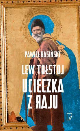 """Paweł Basiński, """"Lew Tołstoj: ucieczka z raju"""", przeł. Jerzy Czech, Marginesy, Warszawa 2015. 619 stron"""