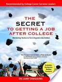 The Secret to Getting a Job After College, By Larry Chiagouris, Call # HF5381.C441 2011