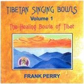 The Healing Bowls of Tibet - Frank Perry In the Healing Bowls of Tibet more than 150 different singing bowls are used to provide the listener with a sound massage designed to cleanse the soul
