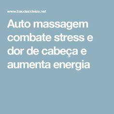 Auto massagem combate stress e dor de cabeça e aumenta energia