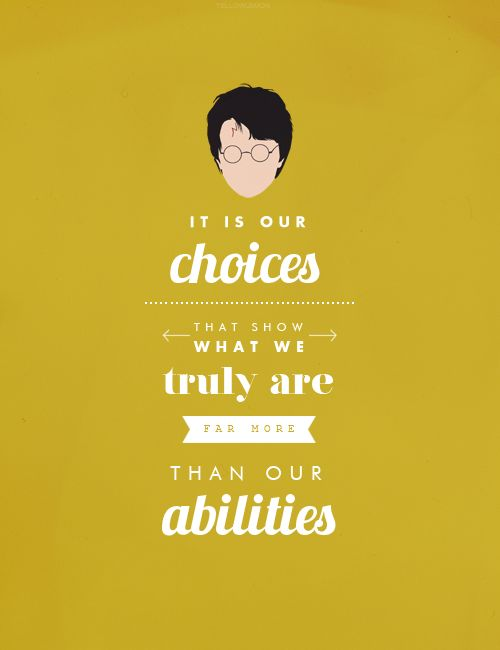 "chamberofweasleys:    TOP 10 MOST POWERFUL HARRY POTTER QUOTES ★  ""It is our choices that show what we truly are far more than our abilities."" -Albus Dumbledore"