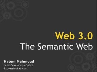 Web 3.0 The Semantic Web by Hatem Mahmoud, via Slideshare