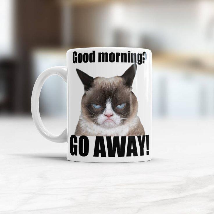 Grumpy Cat Mug, Good Morning - Go away! Funny rude mug Hilarious Funny Grumpy Cat Mug, Gift for Birthday, for Boss, Grumpy Cat Coffee Mug