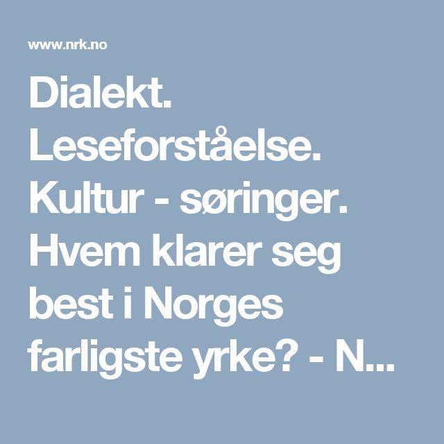 Dialekt. Leseforståelse. Kultur - søringer. Hvem klarer seg best i Norges farligste yrke? - NRK Troms - Lokale nyheter, TV og radio