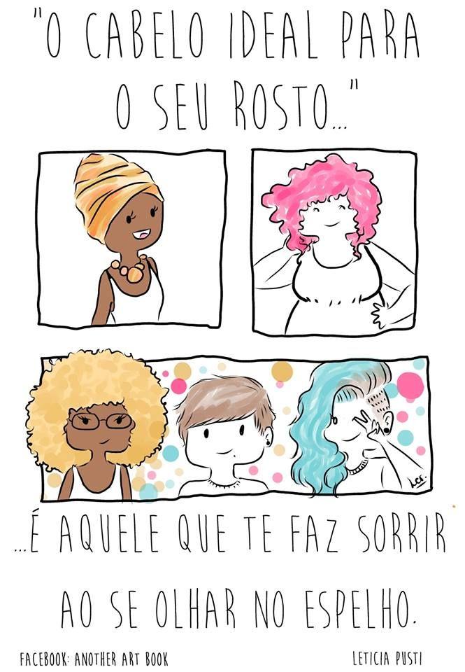 O cabelo ideal, é aquele que você mais gosta,e que te faz feliz!!!