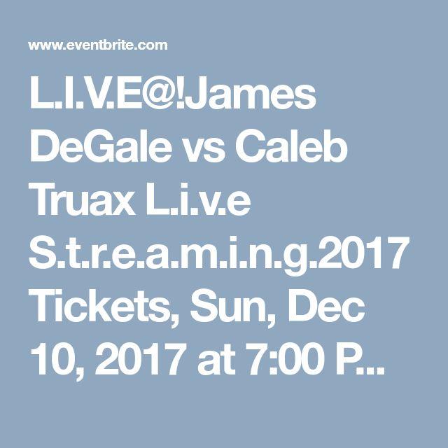 L.I.V.E@!James DeGale vs Caleb Truax L.i.v.e S.t.r.e.a.m.i.n.g.2017 Tickets, Sun, Dec 10, 2017 at 7:00 PM | Eventbrite