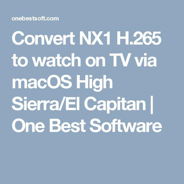 Convert NX1 H.265 to watch on TV via macOS High Sierra/El Capitan | One Best Software