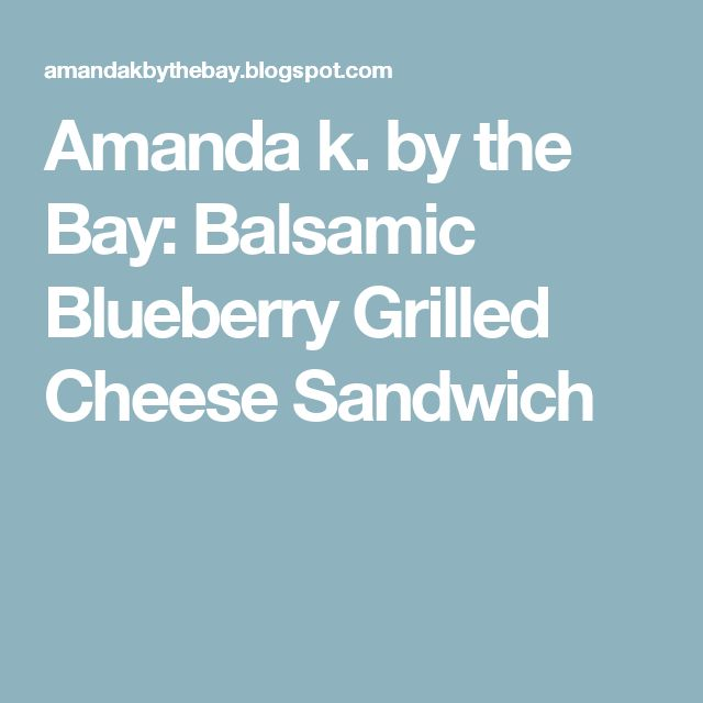 Amanda k. by the Bay: Balsamic Blueberry Grilled Cheese Sandwich
