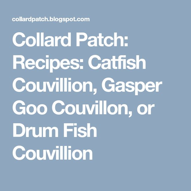 Collard Patch: Recipes: Catfish Couvillion, Gasper Goo Couvillon, or Drum Fish Couvillion